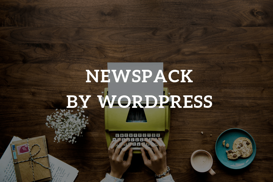 Newspack, la nueva plataforma de Google y Wordpress - Newspack BY WORDPRESS