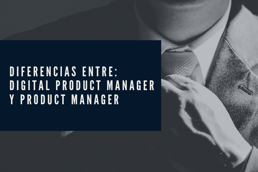 Diferencias entre Product Manager y Digital Product Manager - Diferencias en tre un digital product manager y un product manager