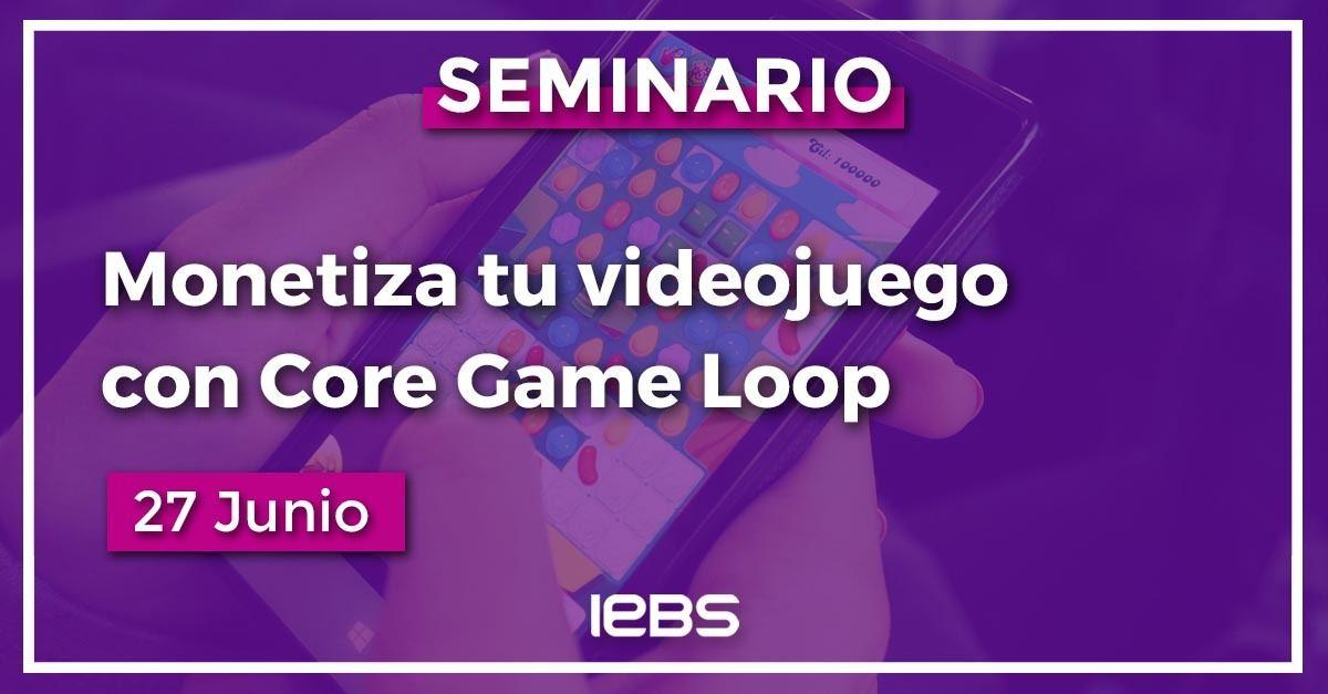 Seminario.  Monetiza tu videojuego con Core Game Loop
