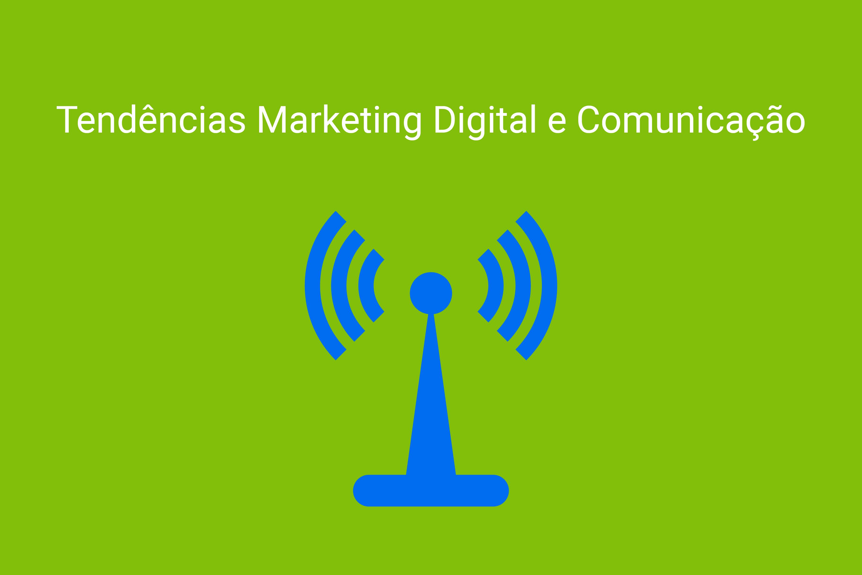 Tendências e previsões para o marketing digital e comunicação em 2018