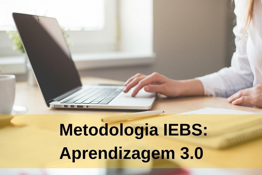 Como é a Metodologia da IEBS: Aprendizagem 3.0