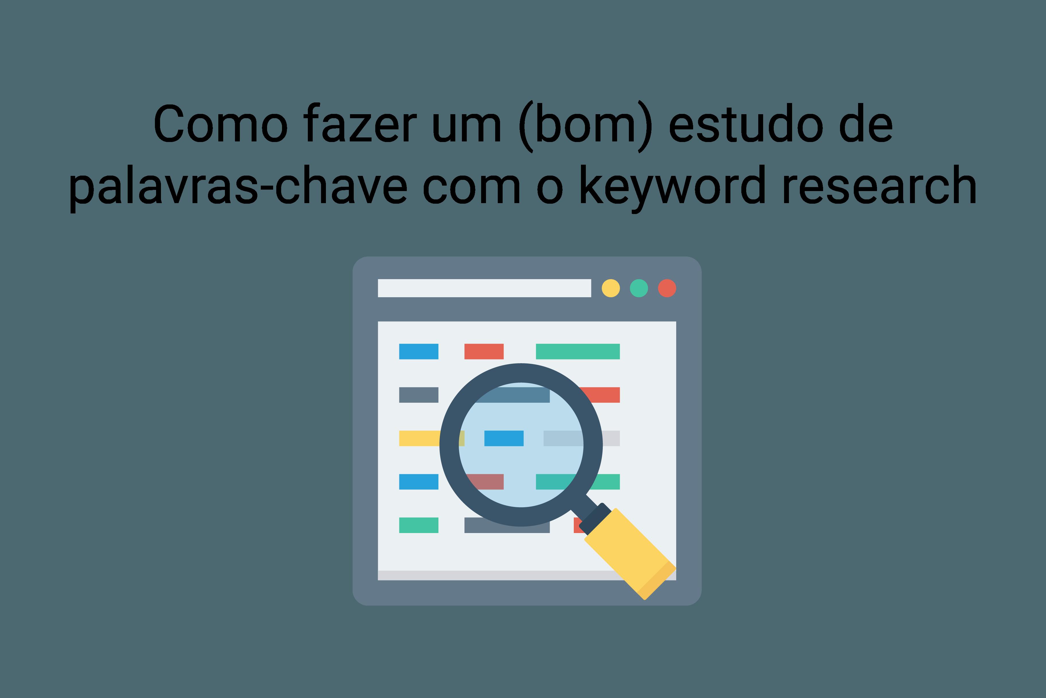 Como fazer um (bom) estudo de palavras-chave com o keyword research